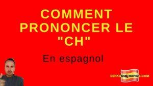 Comment prononcer le ch en espagnol